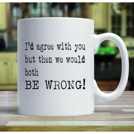 I'd Agree with You - Mug