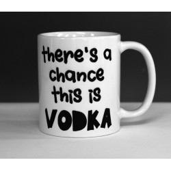 There's a Chance This is Vodka - Mug