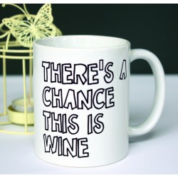 There's a Chance This is Wine - Mug